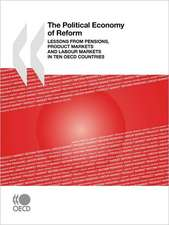 The Political Economy of Reform:  Lessons from Pensions, Product Markets and Labour Markets in Ten OECD Countries