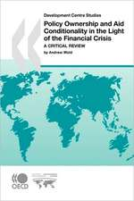 Development Centre Studies Policy Ownership and Aid Conditionality in the Light of the Financial Crisis:  A Critical Review