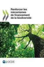 Renforcer Les Mecanismes de Financement de La Biodiversite