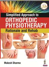 Simplified Approach to Orthopedic Physiotherapy: Rationale and Rehab