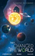 They Changed The World: Copernicus-bruno-galileo: A Graphic Biography