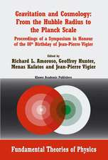 Gravitation and Cosmology: From the Hubble Radius to the Planck Scale: Proceedings of a Symposium in Honour of the 80th Birthday of Jean-Pierre Vigier