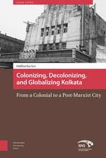 Colonizing, Decolonizing, and Globalizing Kolkata: From a  Colonial  to a Post-Marxist City