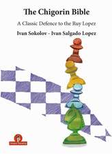 The Chigorin Bible - A Classic Defence to the Ruy Lopez: A Classic Defence to the Ruy Lopez