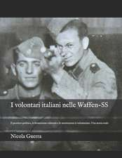 I volontari italiani nelle Waffen-SS: Il pensiero politico, la formazione culturale e le motivazioni al volontariato. Una storia orale