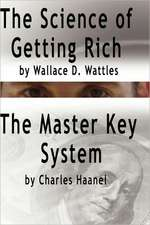 The Science of Getting Rich by Wallace D. Wattles and the Master Key System by Charles Haanel:  La Version Original Renovada y Revisada
