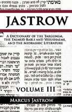 A Dictionary of the Targumim, the Talmud Babli and Yerushalmi, and the Midrashic Literature, Volume III