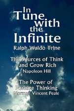 In Tune with the Infinite (the Sources of Think and Grow Rich by Napoleon Hill & the Power of Positive Thinking by Norman Vincent Peale)