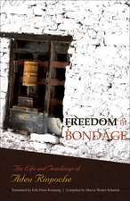 Freedom in Bondage:  The Life and Teachings of Adeu Rinpoche