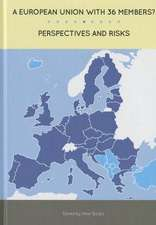 A European Union with 36 Members?:  Perspectives and Risks