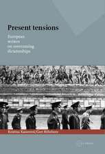 Present Tensions: European Writers on Overcoming Dictatorships