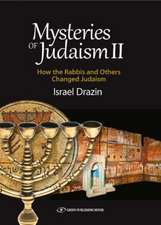 Mysteries of Judaism II: How the Rabbis & Others Changed Judaism