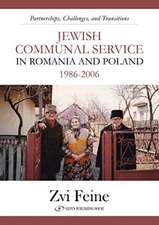 Jewish Communal Service in Romania and Poland 1986-2006: Partnership, Challenges, and Transitions