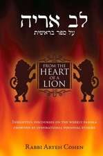 From the Heart of a Lion: Insightful Discourses on the Weekly Parsha Crowned by Inspirational Personal Stories