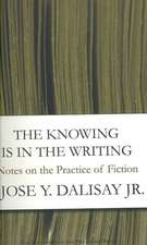 The Knowing Is The Writing: Notes On The Practice Of Fiction: """"