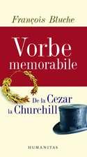 Vorbe memorabile - de la Cezar la Churchill