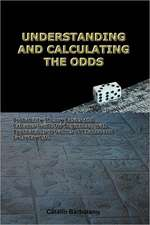 Understanding and Calculating the Odds:  Probability Theory Basics and Calculus Guide for Beginners, with Applications in Games of Chance and Everyday