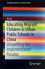 Educating Migrant Children in Urban Public Schools in China: Unravelling the Implementation Paradox