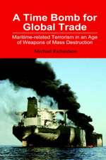 A Time Bomb for Global Trade:  Maritime-Related Terrorism in an Age of Weapons of Mass Destruction