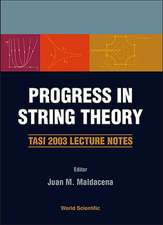 Progress in String Theory:  Tasi 2003 Lecture Notes Boulder, Colorado, USA 2 - 27 June 2003