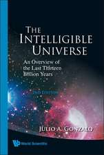 The Intelligible Universe:  An Overview of the Last Thirteen Billion Years