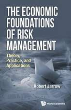 Economic Foundations Of Risk Management, The: Theory, Practice, And Applications