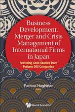Business Development, Merger And Crisis Management Of International Firms In Japan: Featuring Case Studies From Fortune 500 Companies