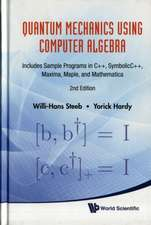 Quantum Mechanics Using Computer Algebra:  Includes Sample Programs in C++, SymbolicC++, Maxima, Maple, and Mathematica