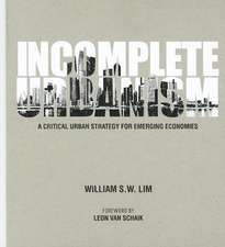 Incomplete Urbanism:  A Critical Urban Strategy for Emerging Economies