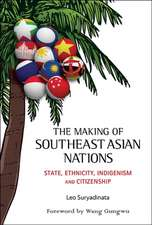 Making of Southeast Asian Nations, The:  State, Ethnicity, Indigenism and Citizenship