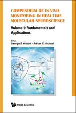 Compendium of in Vivo Monitoring in Real-Time Molecular Neuroscience - Volume 1:  Fundamentals and Applications