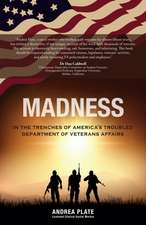 Madness: In the Trenches of America's Troubled Department of Veterans Affairs