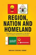 Region, Nation and Homeland: Valorization and Adaptation in the Moro and Cordillera Resistance Discourses