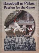 Baseball in Palau:  Passion for the Game from 1925-2007