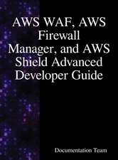 AWS WAF, AWS Firewall Manager, and AWS Shield Advanced Developer Guide