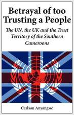 Betrayal of Too Trusting a People. the Un, the UK and the Trust Territory of the Southern Cameroons:  Bicycle Taxi and Handcart Operators