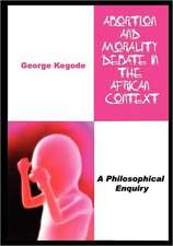 Abortion and Morality Debate in the African Context. a Philosophical Enquiry:  The World Makes Way for the Determined Person