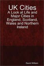 UK Cities:  A Look at Life and Major Cities in England, Scotland, Wales and Northern Ireland