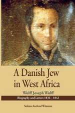 A Danish Jew in West Africa. Wulf Joseph Wulff Biography and Letters 1836-1842:  Knowing and Confessing His Word