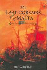 The Last Corsairs of Malta:  An Incredible True Story